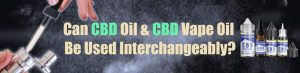Are CBD oils and Vapes interchangble
